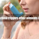 How Asthma triggers other ailments in you
