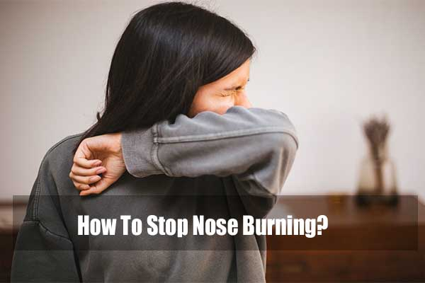 How To Stop Nose Burning?