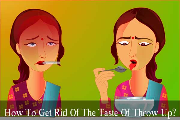 How To Get Rid Of The Taste Of Throw Up?